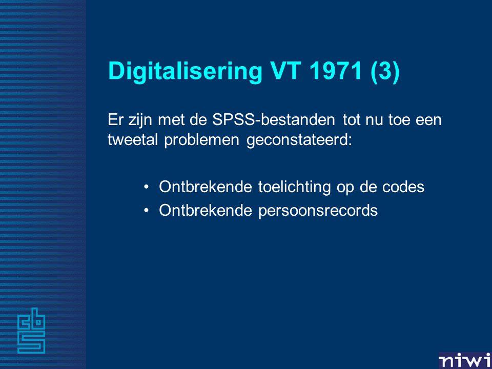 Digitalisering VT 1971 (3) Er zijn met de SPSS-bestanden tot nu toe een tweetal problemen geconstateerd: Ontbrekende toelichting op de codes Ontbreken