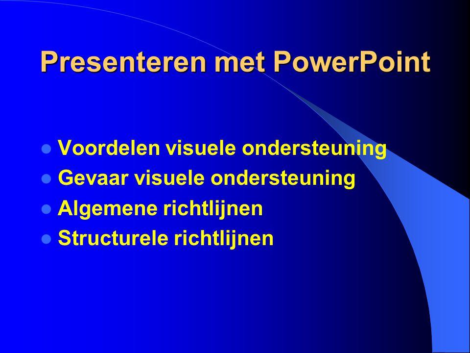 Presenteren met PowerPoint Voordelen visuele ondersteuning Gevaar visuele ondersteuning Algemene richtlijnen Structurele richtlijnen