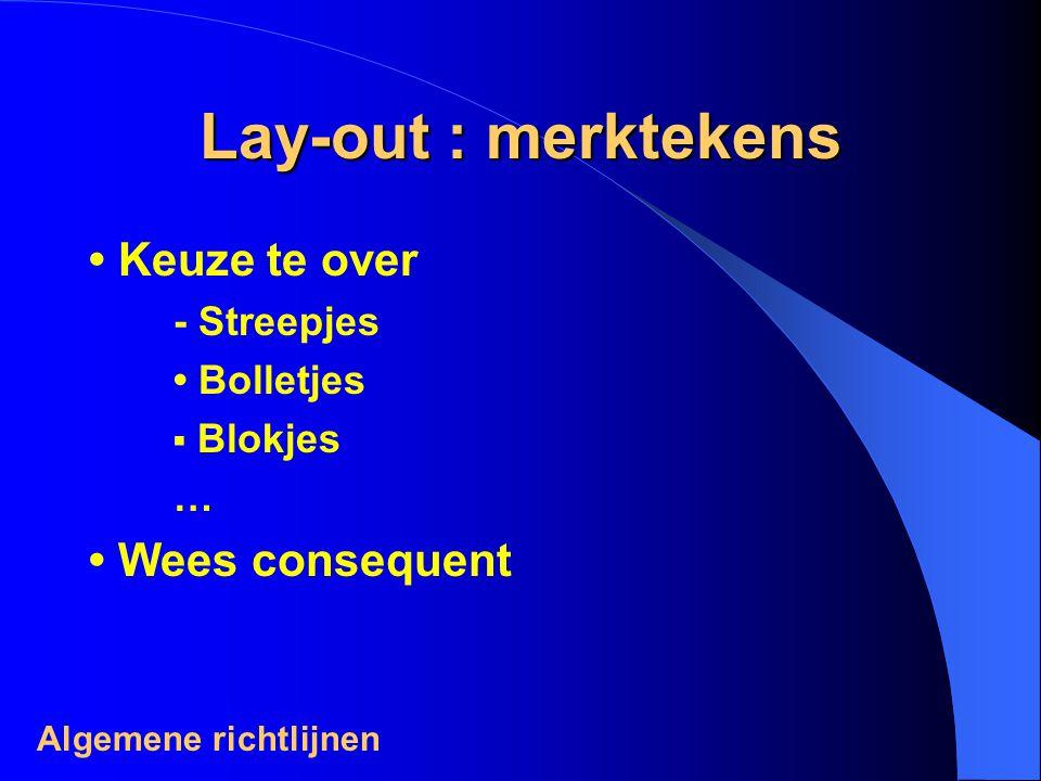 Lay-out : merktekens Keuze te over - Streepjes Bolletjes ▪ Blokjes … Wees consequent Algemene richtlijnen