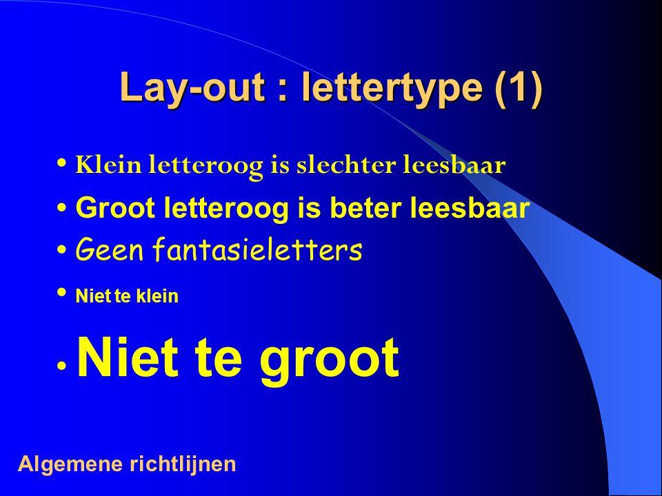 Lay-out : lettertype (1) Klein letteroog is slechter leesbaar Groot letteroog is beter leesbaar Geen fantasieletters Niet te klein Niet te groot Algemene richtlijnen
