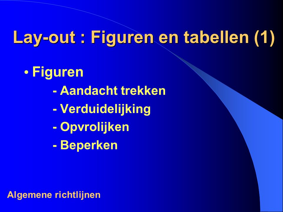 Lay-out : Figuren en tabellen (1) Figuren - Aandacht trekken - Verduidelijking - Opvrolijken - Beperken Algemene richtlijnen