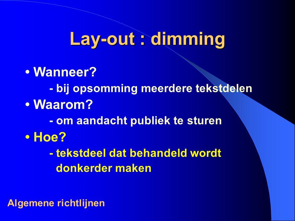 Lay-out : dimming Wanneer.- bij opsomming meerdere tekstdelen Waarom.