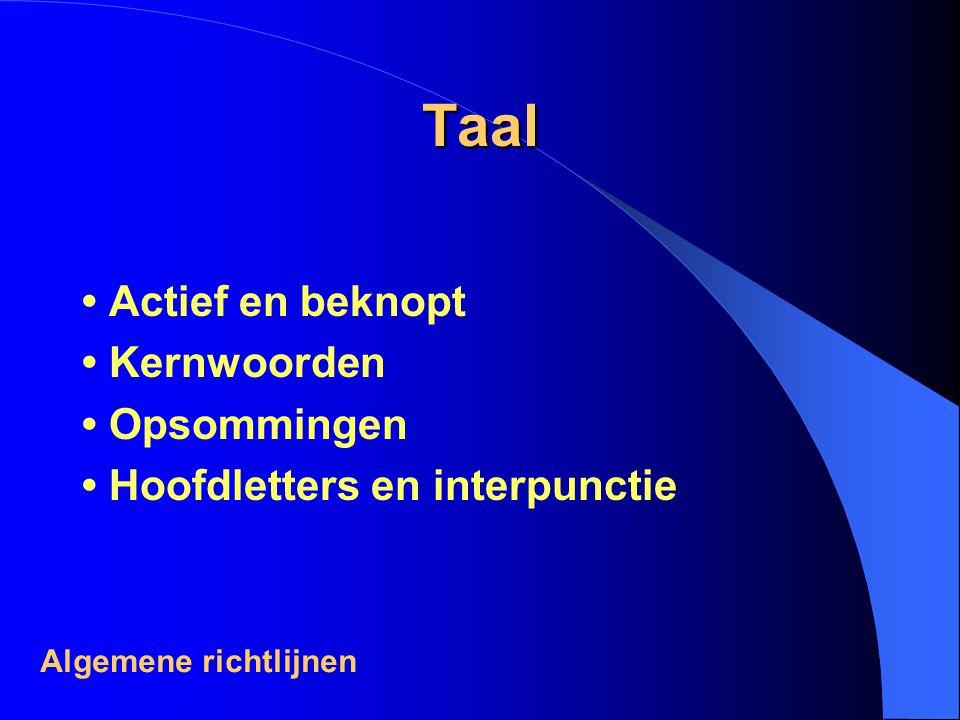 Taal Actief en beknopt Kernwoorden Opsommingen Hoofdletters en interpunctie Algemene richtlijnen