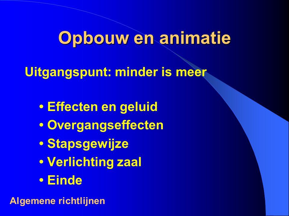 Opbouw en animatie Uitgangspunt: minder is meer Effecten en geluid Overgangseffecten Stapsgewijze Verlichting zaal Einde Algemene richtlijnen