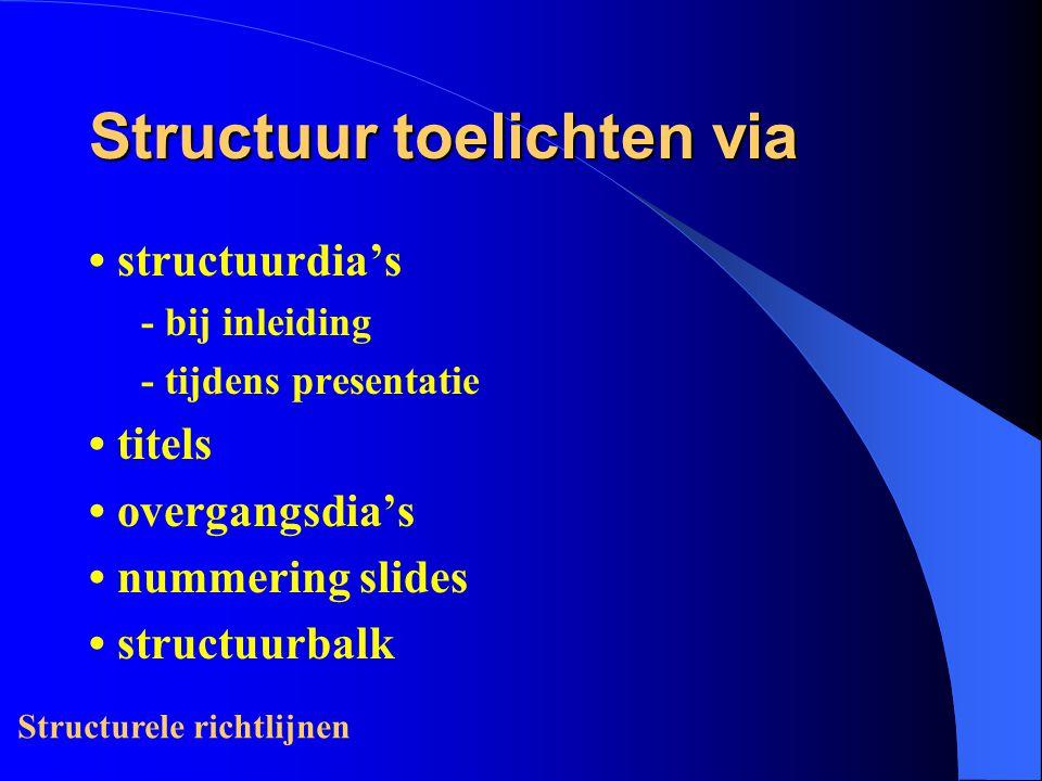 Structuur toelichten via structuurdia's - bij inleiding - tijdens presentatie titels overgangsdia's nummering slides structuurbalk Structurele richtlijnen