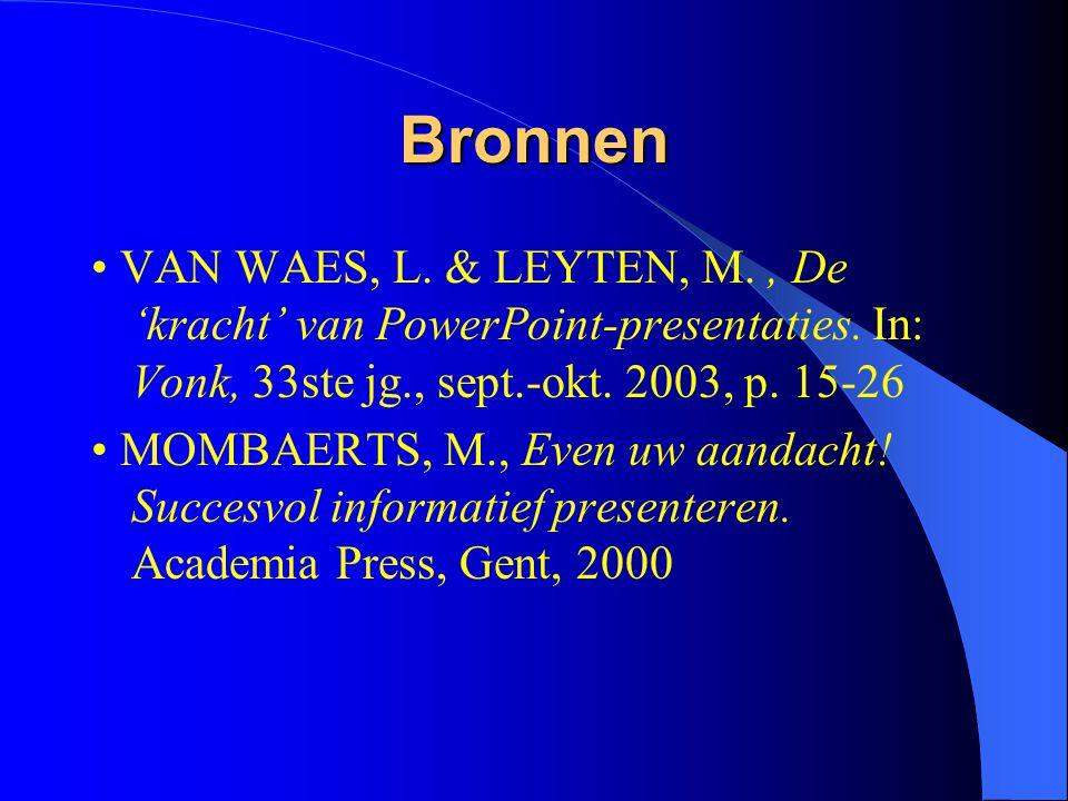 Bronnen VAN WAES, L.& LEYTEN, M., De 'kracht' van PowerPoint-presentaties.