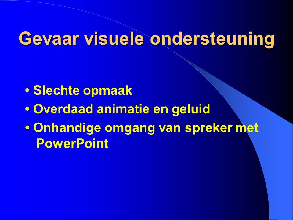 Gevaar visuele ondersteuning Slechte opmaak Overdaad animatie en geluid Onhandige omgang van spreker met PowerPoint