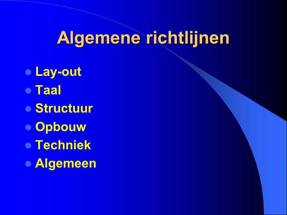 Algemene richtlijnen Lay-out Taal Structuur Opbouw Techniek Algemeen