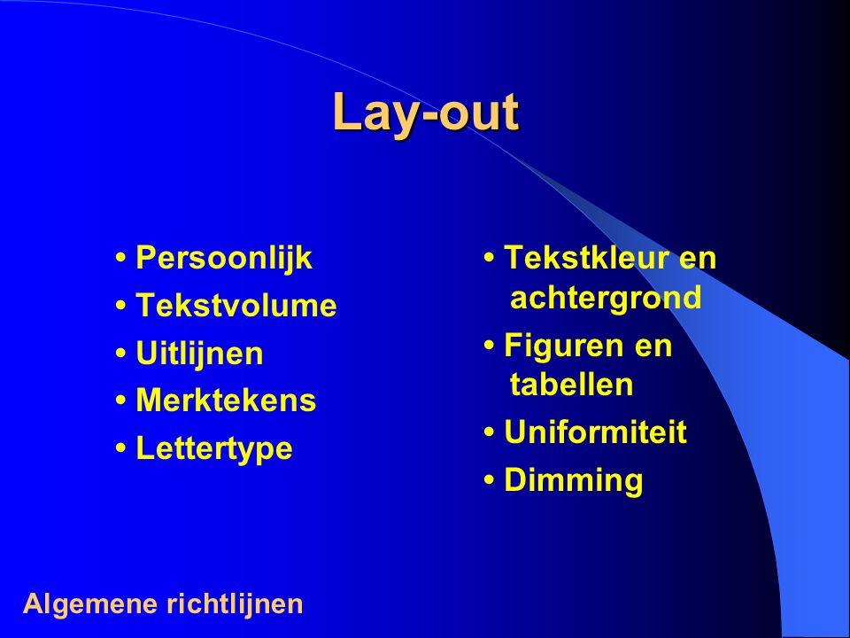Lay-out Persoonlijk Tekstvolume Uitlijnen Merktekens Lettertype Tekstkleur en achtergrond Figuren en tabellen Uniformiteit Dimming Algemene richtlijnen