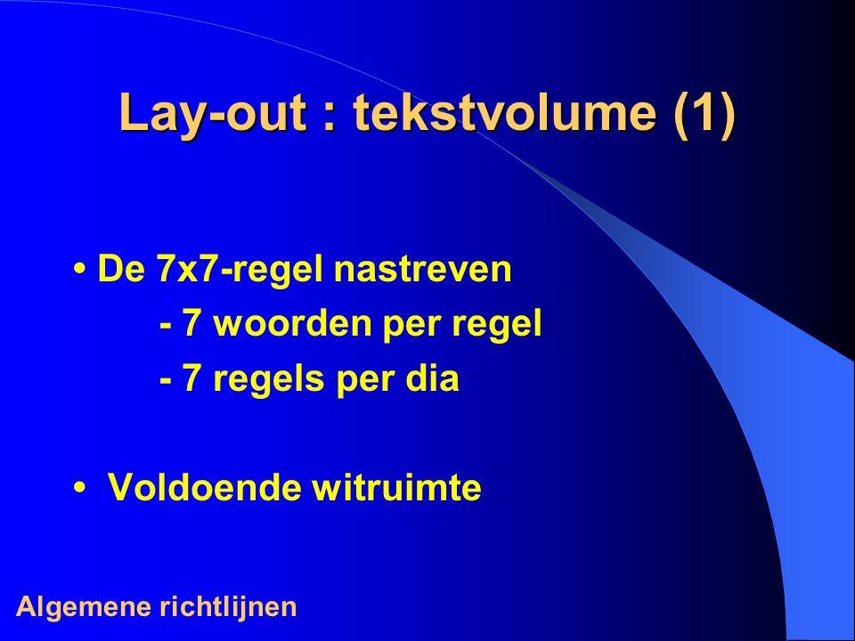 Lay-out : tekstvolume (1) De 7x7-regel nastreven - 7 woorden per regel - 7 regels per dia Voldoende witruimte Algemene richtlijnen