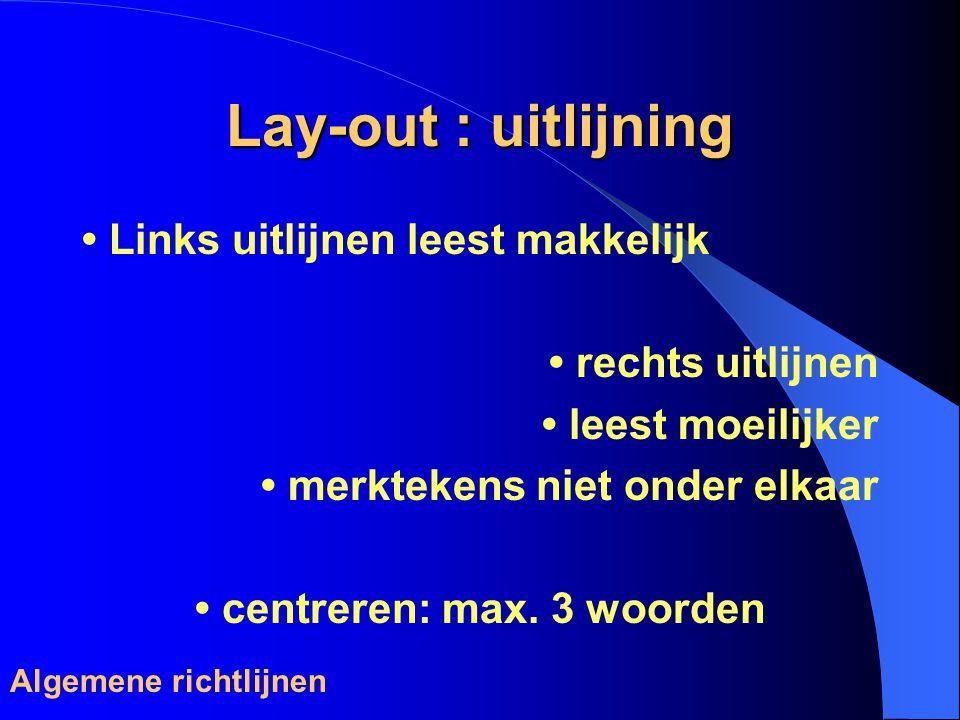Lay-out : uitlijning Links uitlijnen leest makkelijk rechts uitlijnen leest moeilijker merktekens niet onder elkaar centreren: max.
