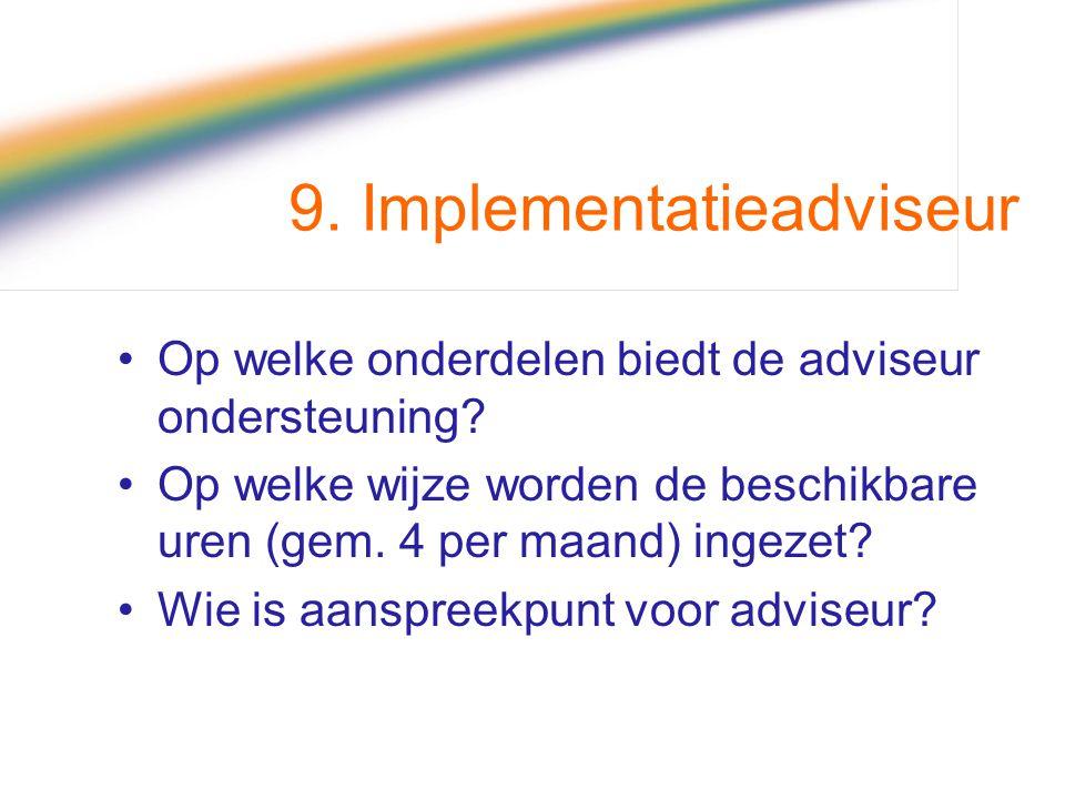 9. Implementatieadviseur Op welke onderdelen biedt de adviseur ondersteuning? Op welke wijze worden de beschikbare uren (gem. 4 per maand) ingezet? Wi