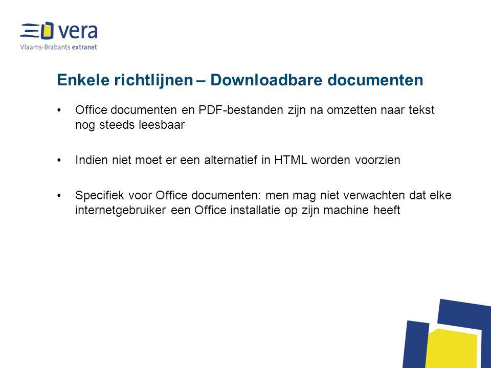 Enkele richtlijnen – Downloadbare documenten Office documenten en PDF-bestanden zijn na omzetten naar tekst nog steeds leesbaar Indien niet moet er ee