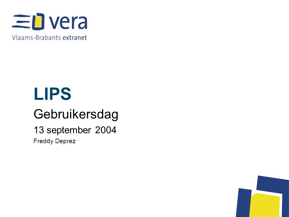 LIPS Gebruikersdag 13 september 2004 Freddy Deprez