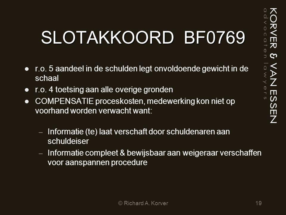 SLOTAKKOORDBF0769 r.o. 5 aandeel in de schulden legt onvoldoende gewicht in de schaal r.o. 4 toetsing aan alle overige gronden COMPENSATIE proceskoste
