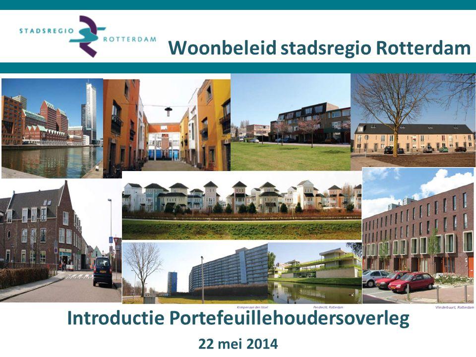 Woonbeleid stadsregio Rotterdam Introductie Portefeuillehoudersoverleg 22 mei 2014