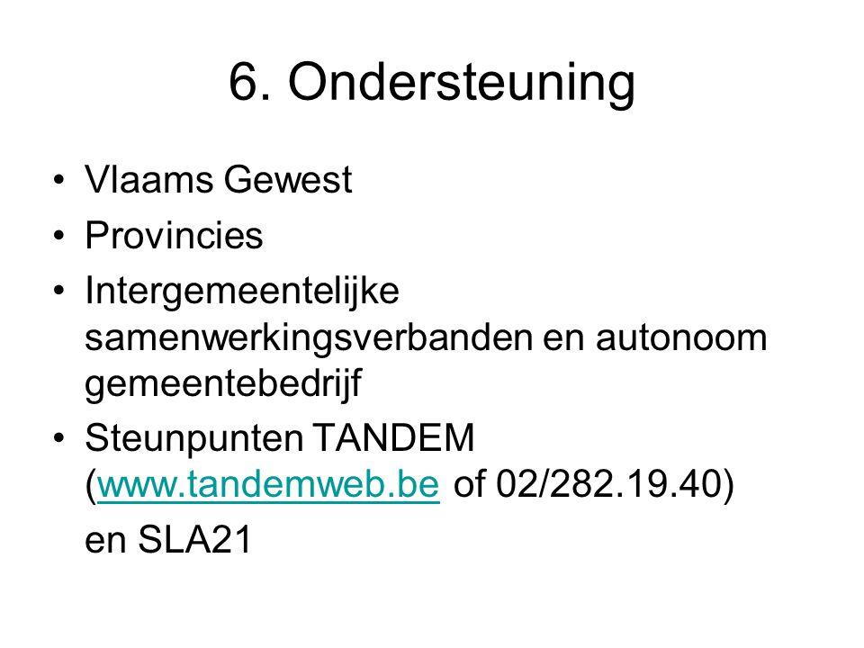 6. Ondersteuning Vlaams Gewest Provincies Intergemeentelijke samenwerkingsverbanden en autonoom gemeentebedrijf Steunpunten TANDEM (www.tandemweb.be o