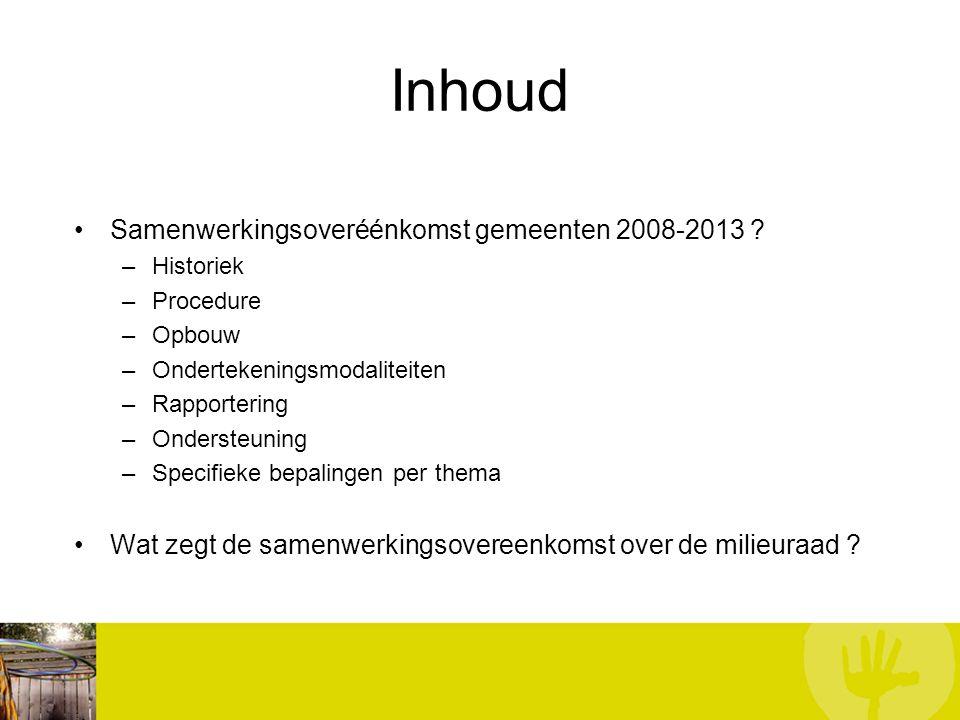 Inhoud Samenwerkingsoveréénkomst gemeenten 2008-2013 ? –Historiek –Procedure –Opbouw –Ondertekeningsmodaliteiten –Rapportering –Ondersteuning –Specifi