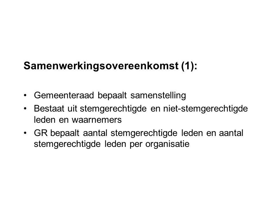 Samenwerkingsovereenkomst (1): Gemeenteraad bepaalt samenstelling Bestaat uit stemgerechtigde en niet-stemgerechtigde leden en waarnemers GR bepaalt aantal stemgerechtigde leden en aantal stemgerechtigde leden per organisatie