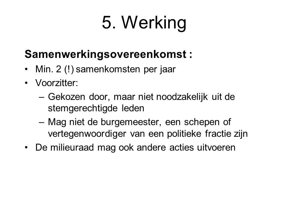 Samenwerkingsovereenkomst : Min. 2 (!) samenkomsten per jaar Voorzitter: –Gekozen door, maar niet noodzakelijk uit de stemgerechtigde leden –Mag niet