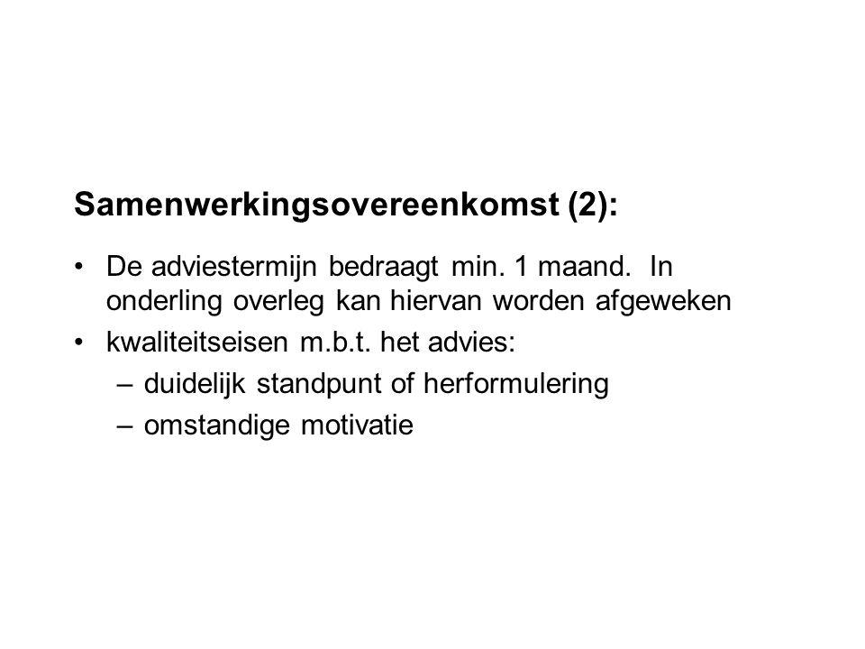 Samenwerkingsovereenkomst (2): De adviestermijn bedraagt min. 1 maand. In onderling overleg kan hiervan worden afgeweken kwaliteitseisen m.b.t. het ad