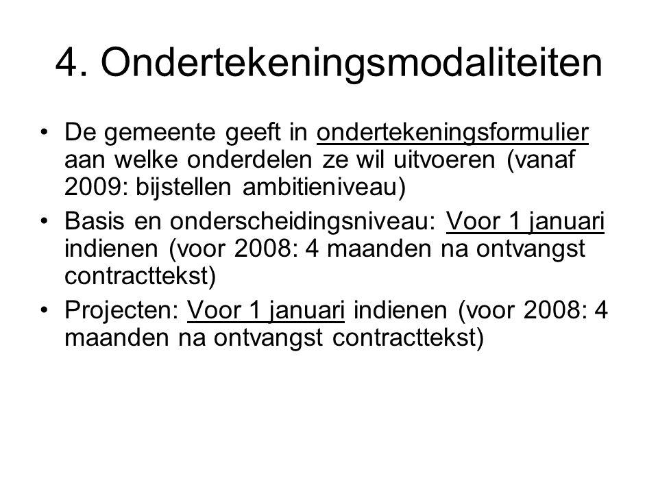 4. Ondertekeningsmodaliteiten De gemeente geeft in ondertekeningsformulier aan welke onderdelen ze wil uitvoeren (vanaf 2009: bijstellen ambitieniveau