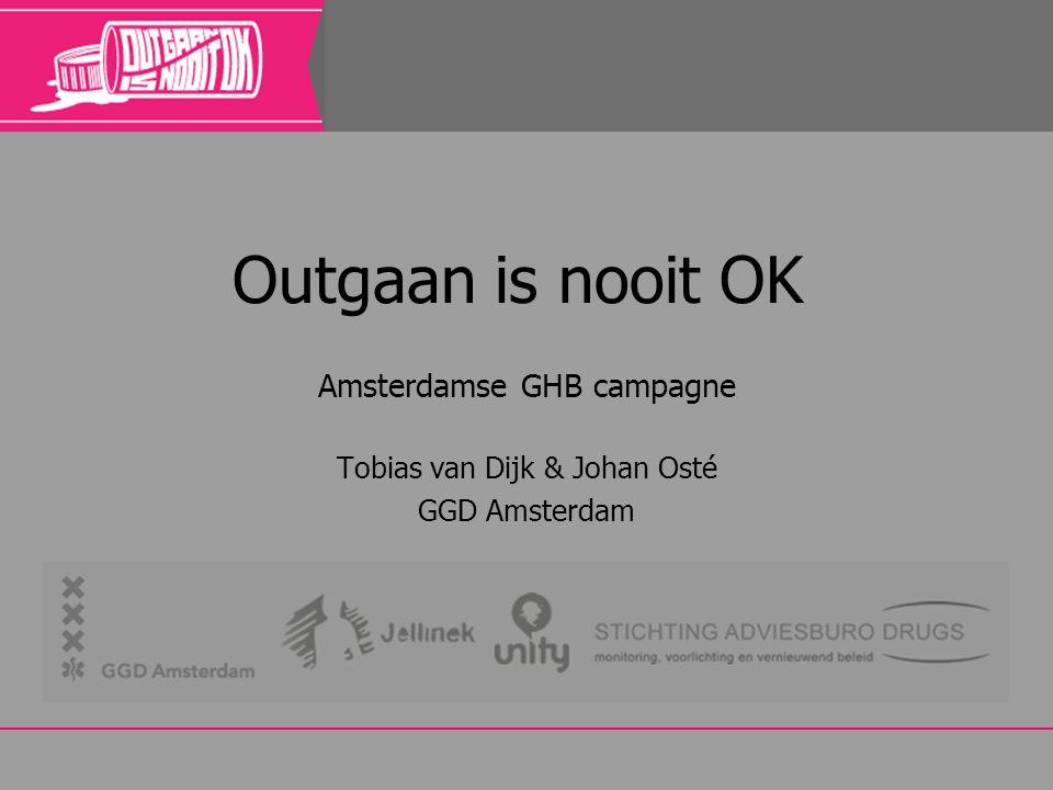 Outgaan is nooit OK Amsterdamse GHB campagne Tobias van Dijk & Johan Osté GGD Amsterdam