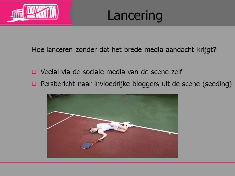 Lancering Hoe lanceren zonder dat het brede media aandacht krijgt?  Veelal via de sociale media van de scene zelf  Persbericht naar invloedrijke blo