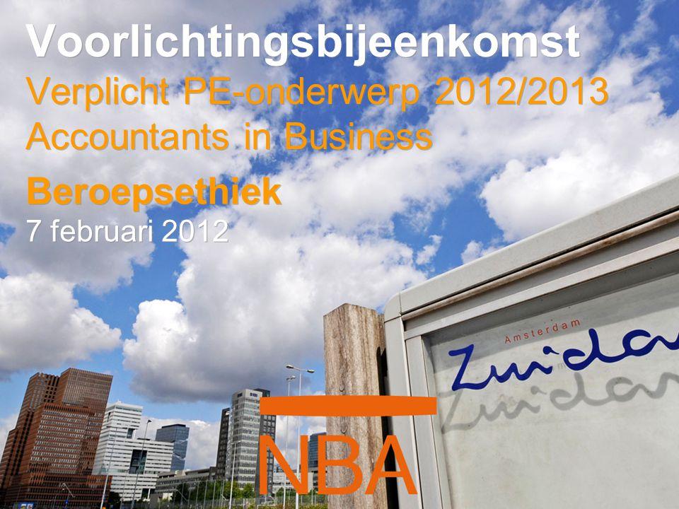 Voorlichtingsbijeenkomst Verplicht PE-onderwerp 2012/2013 Accountants in Business Beroepsethiek 7 februari 2012