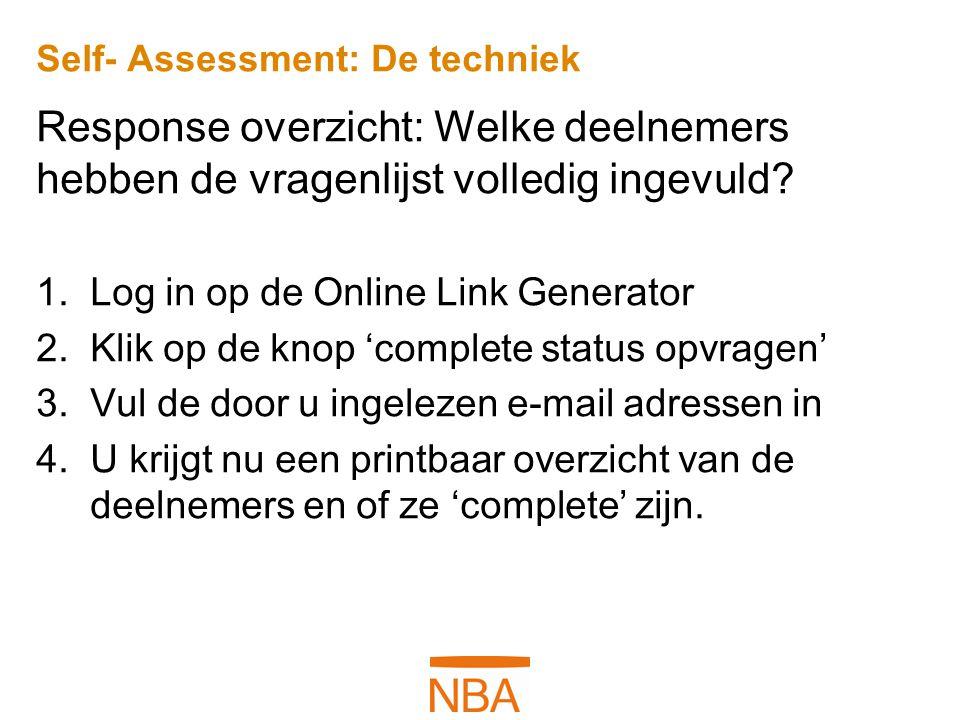 Self- Assessment: De techniek Response overzicht: Welke deelnemers hebben de vragenlijst volledig ingevuld? 1.Log in op de Online Link Generator 2.Kli