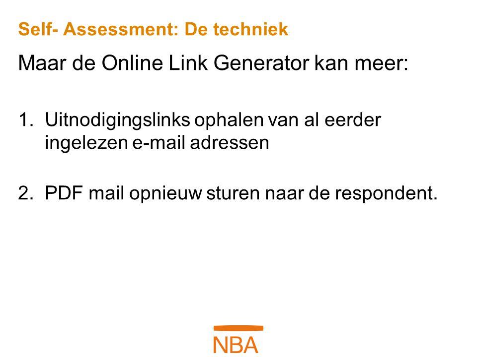 Self- Assessment: De techniek Maar de Online Link Generator kan meer: 1.Uitnodigingslinks ophalen van al eerder ingelezen e-mail adressen 2.PDF mail o