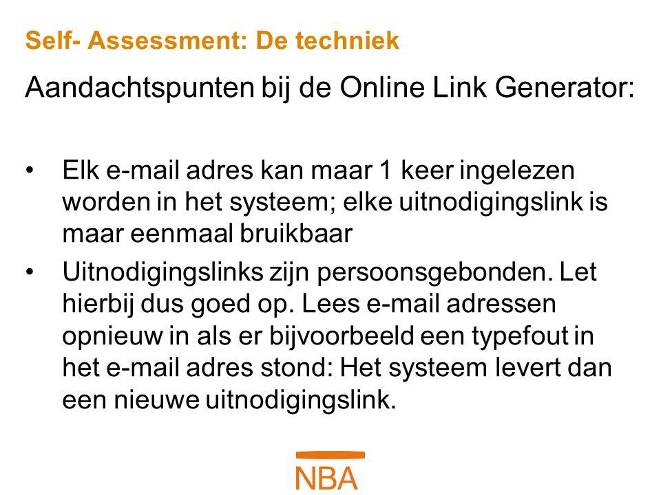 Self- Assessment: De techniek Aandachtspunten bij de Online Link Generator: Elk e-mail adres kan maar 1 keer ingelezen worden in het systeem; elke uit
