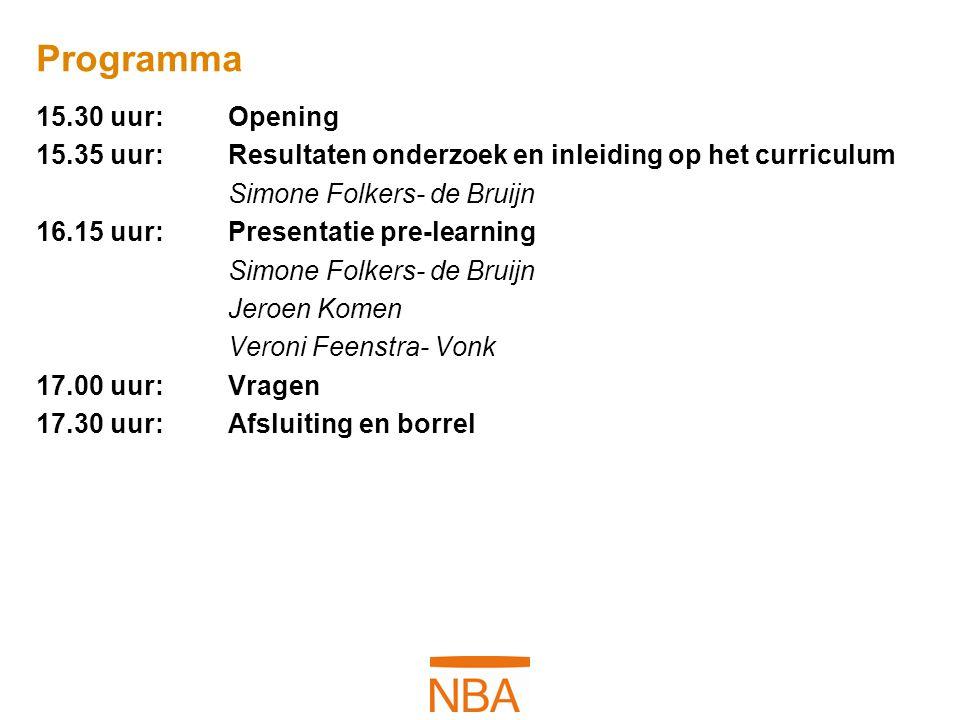 Programma 15.30 uur: Opening 15.35 uur: Resultaten onderzoek en inleiding op het curriculum Simone Folkers- de Bruijn 16.15 uur: Presentatie pre-learn