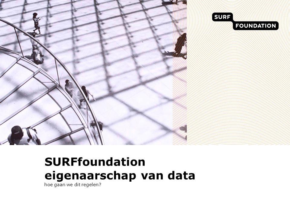 SURFfoundation eigenaarschap van data hoe gaan we dit regelen?