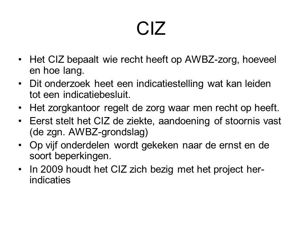CIZ Het CIZ bepaalt wie recht heeft op AWBZ-zorg, hoeveel en hoe lang. Dit onderzoek heet een indicatiestelling wat kan leiden tot een indicatiebeslui
