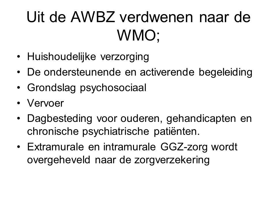 Uit de AWBZ verdwenen naar de WMO; Huishoudelijke verzorging De ondersteunende en activerende begeleiding Grondslag psychosociaal Vervoer Dagbesteding