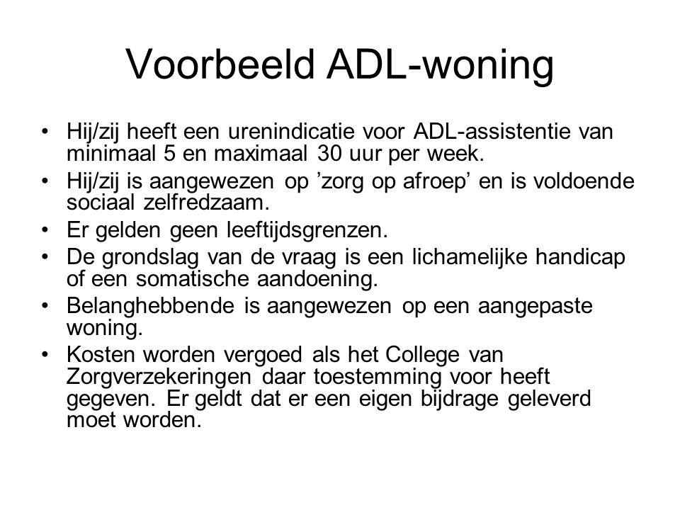 Voorbeeld ADL-woning Hij/zij heeft een urenindicatie voor ADL-assistentie van minimaal 5 en maximaal 30 uur per week. Hij/zij is aangewezen op 'zorg o