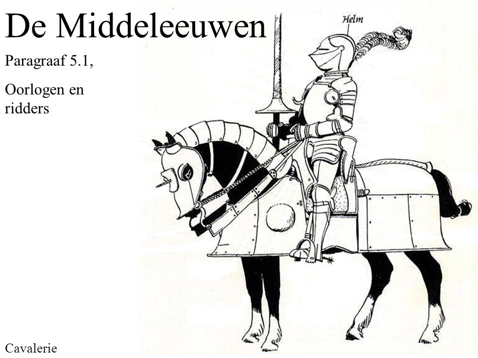 Paragraaf 5.1, Oorlogen en ridders De Middeleeuwen Cavalerie