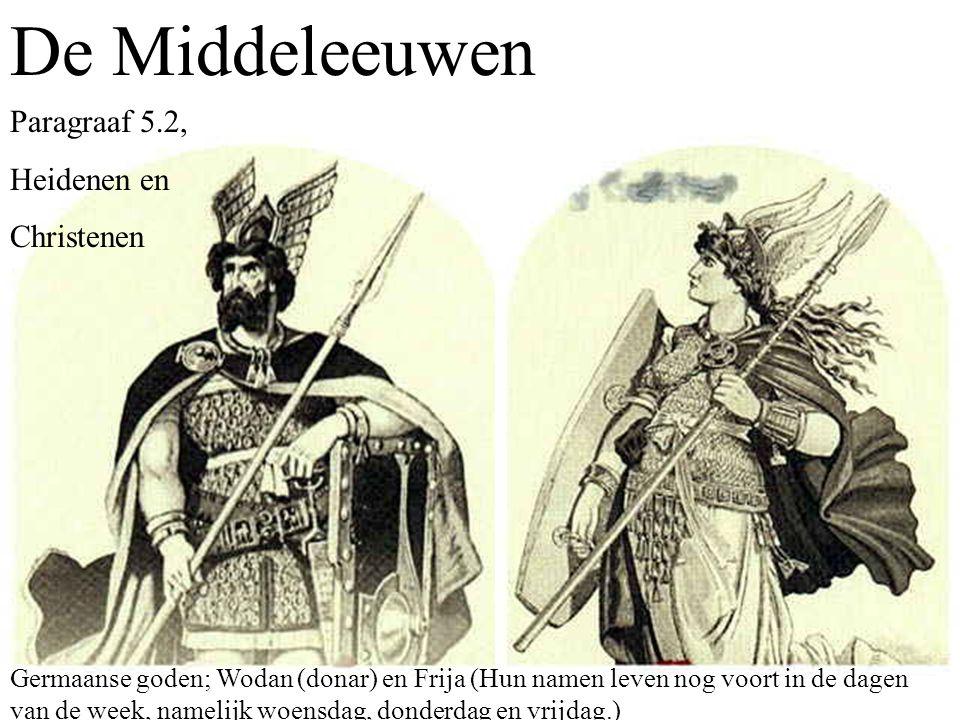 De Middeleeuwen Paragraaf 5.2, Heidenen en Christenen Germaanse goden; Wodan (donar) en Frija (Hun namen leven nog voort in de dagen van de week, namelijk woensdag, donderdag en vrijdag.)