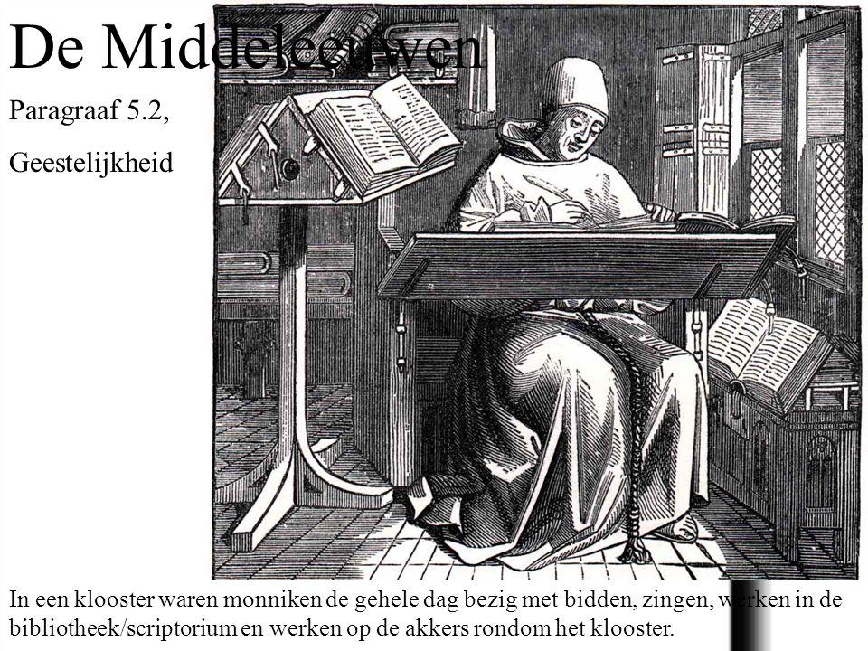 De Middeleeuwen In een klooster waren monniken de gehele dag bezig met bidden, zingen, werken in de bibliotheek/scriptorium en werken op de akkers rondom het klooster.
