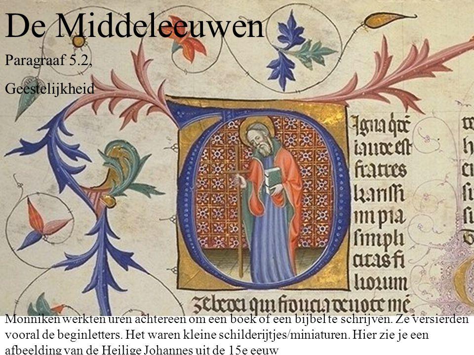 De Middeleeuwen Paragraaf 5.2, Geestelijkheid Monniken werkten uren achtereen om een boek of een bijbel te schrijven.