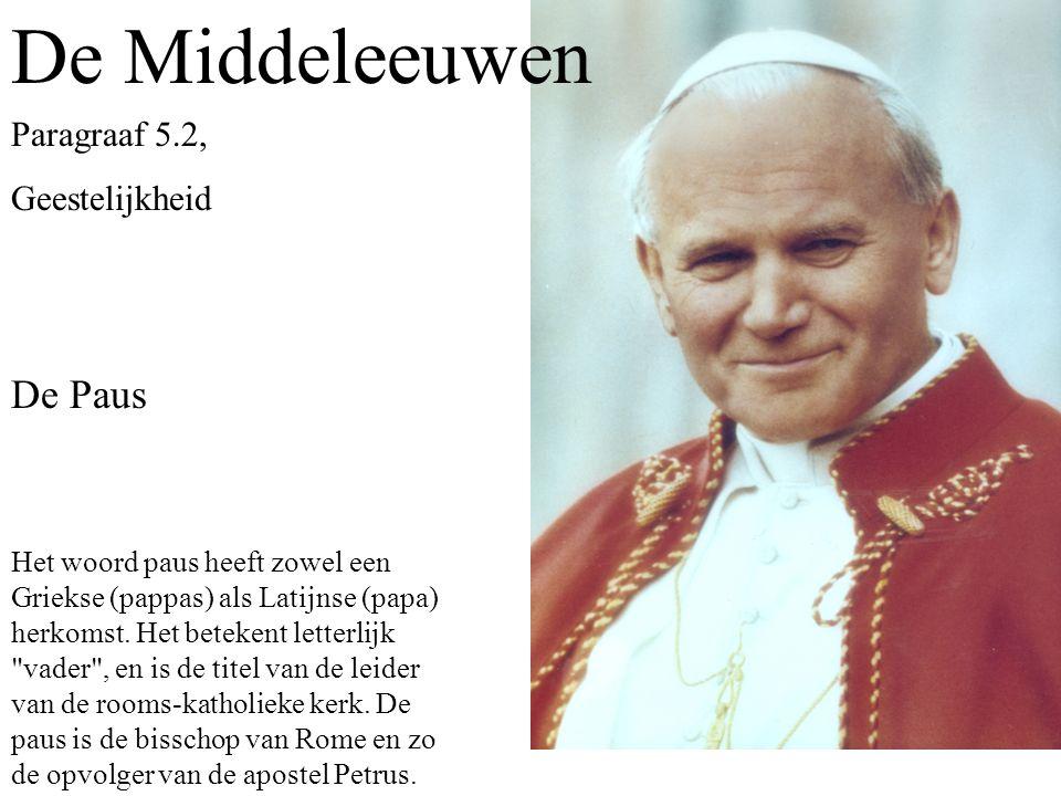 Paragraaf 5.2, Geestelijkheid De Middeleeuwen Het woord paus heeft zowel een Griekse (pappas) als Latijnse (papa) herkomst.