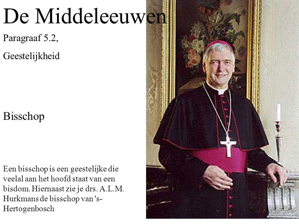 De Middeleeuwen Bisschop Een bisschop is een geestelijke die veelal aan het hoofd staat van een bisdom.