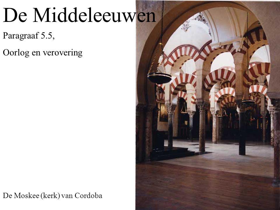 De Middeleeuwen Paragraaf 5.5, Oorlog en verovering De Moskee (kerk) van Cordoba