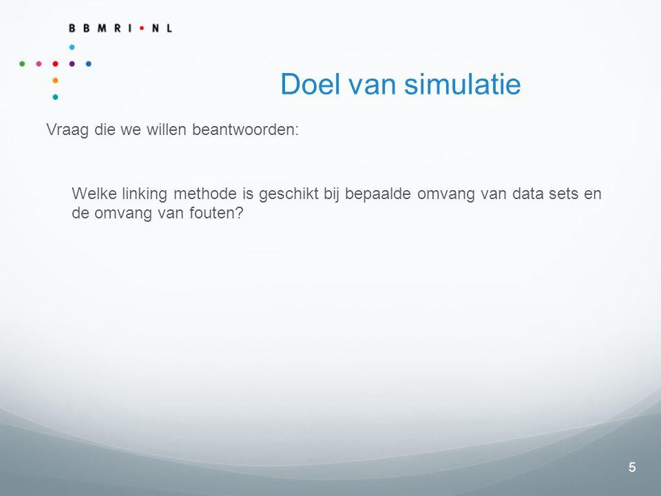 5 Doel van simulatie Vraag die we willen beantwoorden: Welke linking methode is geschikt bij bepaalde omvang van data sets en de omvang van fouten