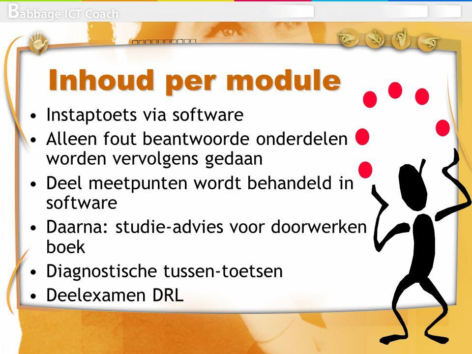 Inhoud per module Instaptoets via software Alleen fout beantwoorde onderdelen worden vervolgens gedaan Deel meetpunten wordt behandeld in software Daa