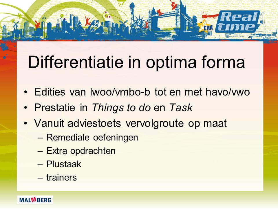 Differentiatie in optima forma Edities van lwoo/vmbo-b tot en met havo/vwo Prestatie in Things to do en Task Vanuit adviestoets vervolgroute op maat –