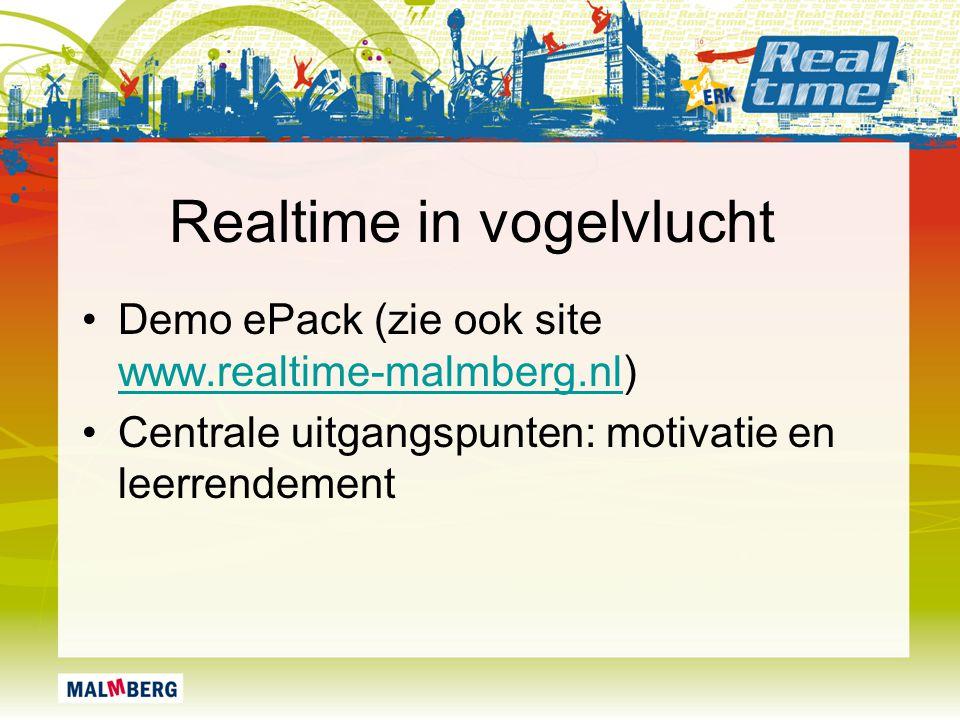 Realtime in vogelvlucht Demo ePack (zie ook site www.realtime-malmberg.nl) www.realtime-malmberg.nl Centrale uitgangspunten: motivatie en leerrendemen
