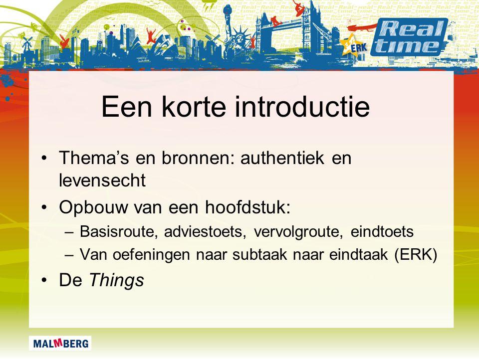 Een korte introductie Thema's en bronnen: authentiek en levensecht Opbouw van een hoofdstuk: –Basisroute, adviestoets, vervolgroute, eindtoets –Van oe
