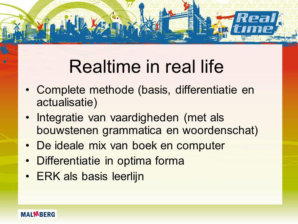 Realtime in real life Complete methode (basis, differentiatie en actualisatie) Integratie van vaardigheden (met als bouwstenen grammatica en woordensc